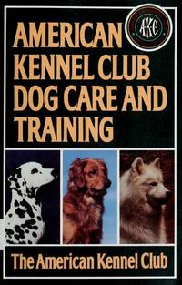 American Kennel Club Dog Care and Training by The American Kennel Club  - Paperback  - 1991-10-10  - from Your Online Bookstore (SKU: 087605405X-2-20993749)