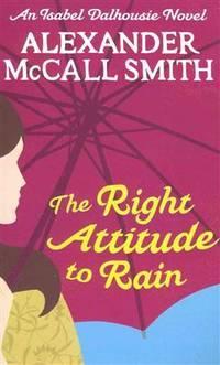 THE RIGHT ATTITUDE TO RAIN: V. 3: AN ISABEL DALHOUSIE NOVEL (SUNDAY PHILOSOPHY CLUB)