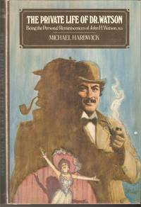 The Private Life of Dr. Watson: Being the Personal Reminiscences of John H. Watson, M.D.