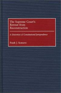 SUPREME COURTÕS RETREAT FROM RECONSTRUCTION: A DISTORTION OF CONSTITUTIONAL JURISPRUDENCE
