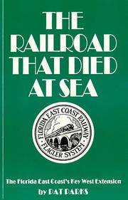 The Railroad That Died at Sea  The Florida East Coast's Key West Extension