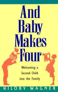 AND BABY MAKES FOUR: WELCOMING A SECOND CHILD INTO THE FAMILY