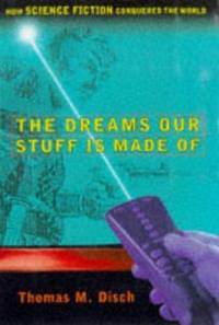The Dreams Our Stuff is Made of  How Science Fiction Conquered the World