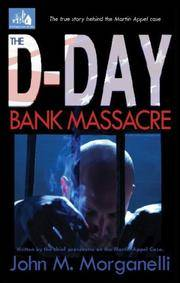 The D-Day Bank Massacre: The True Story Behind the Martin Appel Case