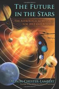 FUTURE IN THE STARS: The Astrological Message For 2012 & Beyond