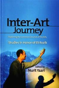 Inter-Art Journey: Exploring the Common Grounds of the Arts Studies in Honor of Eli Rozik