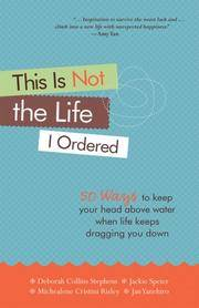 This Is Not the Life I Ordered: 50 Ways to Keep Your Head Above Water When Life Keeps Dragging...