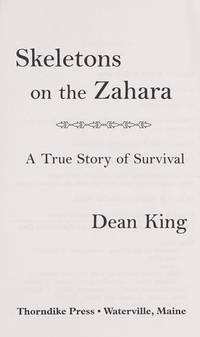 Skeletons on the Zahara: A True Story of Survival by Dean King - Hardcover - 2004-05-14 - from Ergodebooks and Biblio.co.uk