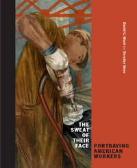 The Sweat of Their Face: Portraying American Workers