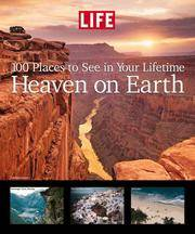 image of Life: Heaven on Earth: 100 Places to See in Your Lifetime