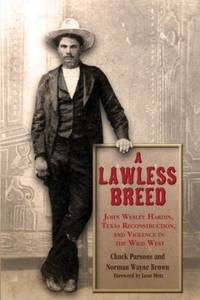 A LAWLESS BREED. John Wesley Hardin, Texas Reconstruction, and Violence in  the Wild West.
