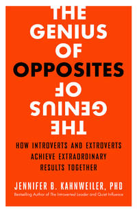 The Genius of Opposites: How Introverts and Extroverts Achieve Extraordinary Results Together...