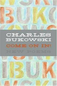 Come On In!: New Poems by Charles Bukowski - First Edition - 2006 - from Arundel Books of Seattle (SKU: 00532077)