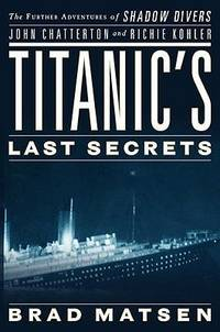 Titanic's Last Secrets: The Further Adventures of Shadow Divers John Chatterton and Richie...