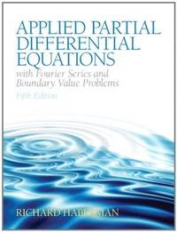 Applied Partial Differential Equations with Fourier Series and Boundary Value Problems (5th...