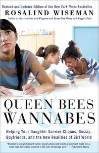 Queen Bees and Wannabes, 3rd Edition: Helping Your Daughter Survive Cliques, Gossip, Boys, and...
