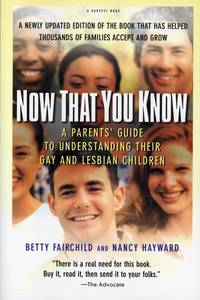 Now That You Know: A Parents' Guide to Understanding Their Gay and Lesbian Children, Updated...