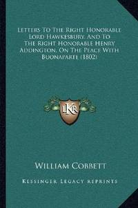 image of Letters To The Right Honorable Lord Hawkesbury, And To The Right Honorable Henry Addington, On The Peace With Buonaparte (1802)