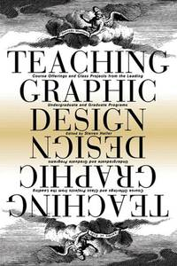Teaching Graphic Design: Course Offerings and Class Projects from the Leading Graduate and Undergrad