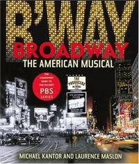 Broadway: The American Musical by Michael Kantor and Laurence Maslon - Hardcover - from Better World Books  and Biblio.com