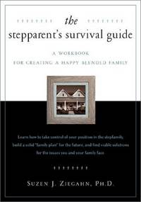 The Stepparent's Survival Guide:  A Workbook for Creating a Happy Blended Family