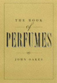 THE BOOK OF PERFUMES by  John Oakes - Paperback - First Edition - 1996 - from Diversity Books and Biblio.com
