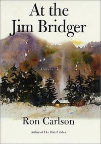 At the Jim Bridger: Stories by Ron Carlson - First Edition - 2002-05-03 - from Schwabe Books (SKU: mon0001990742)