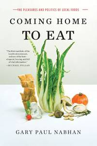 COMING HOME TO EAT : THE PLEASURES AND POLITICS OF LOCAL FOOD