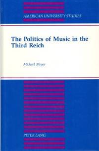 image of The Politics of Music in the Third Reich: 2nd unrevised Edition (American University Studies)