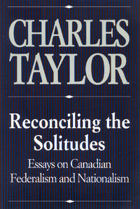 RECONCILING THE SOLITUDES Essays on Canadian Federalism and Nationalism