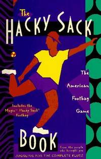 Hacky Sack Book : An Illustrated Guide to the New American Footbag Games