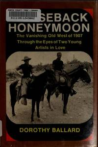HORSEBACK HONEYMOON. The Vanishing Old West of 1907 Through the Eyes of Two Young Artists in Love.