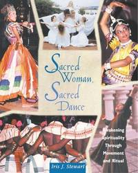 Sacred Woman, Sacred Dance: Awakening Spirituality Through Movement & Ritual