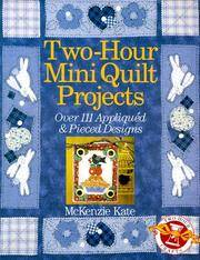 Two-Hour Mini Quilt Projects: Over 111 Appliqued and Pieced Designs