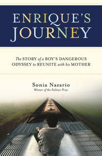 Enrique's Journey : The Story of a Boy's Dangerous Odyssey to Reunite with His Mother