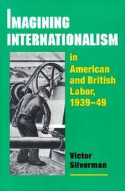 Imagining Internationalism:  in American and British labor, 1939-49 by Silverman Victor - 2000