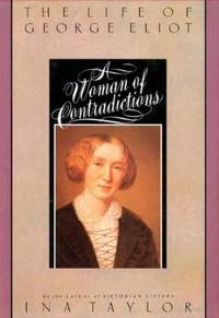 Woman of Contradictions, the Life of George Eliot