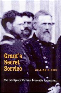 Grants Secret Service: The Intelligence War from Belmont to Appomattox