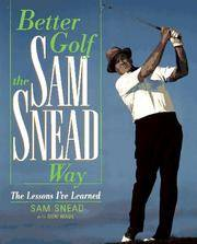 Better Golf the Sam Snead Way  The Lessons I'Ve Learned