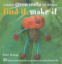 image of Find It, Make It: 35 Step-by-step Projects Using Found and Natural Materials
