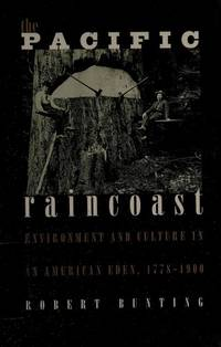 THE PACIFIC RAINCOAST: Environment and Culture in an American Eden, 1778-1900 (Development of...