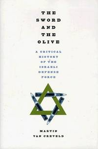 The Sword and the Olive  A Critical History of the Israeli Defense Force