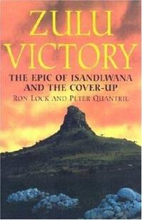 Zulu Victory: The Epic of Isandlwana and the Cover-up