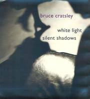 Bruce Cratsley: White Light, Silent Shadows