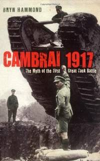 Cambrai 1917: The Myth of the First Great Tank Battle. [paperback].