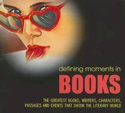 Defining Moments in Books: The Greatest Books, Writers, Characters, Passages and Events that...