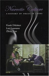 Narcotic Culture: A History of Drugs in China