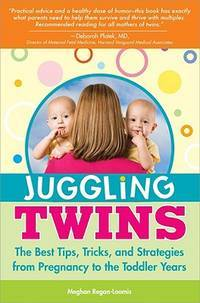 Juggling Twins  The Best Tips, Tricks, and Strategies from Pregnancy to the Toddler Years