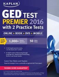 Kaplan GED® Test Premier 2016 with 2 Practice Tests: Book + Online + Videos + Mobile (Kaplan...