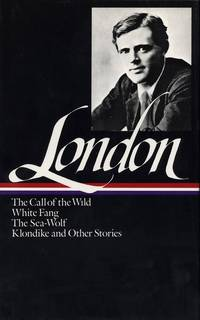 Jack London: Novels & Stories : Call of the Wild; White Fang; The Sea Wolf; Short Stories...